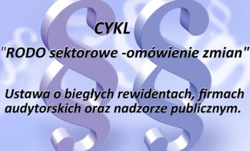 Zmiany w ustawie o biegłych rewidentach, firmach audytorskich oraz nadzorze publicznym.