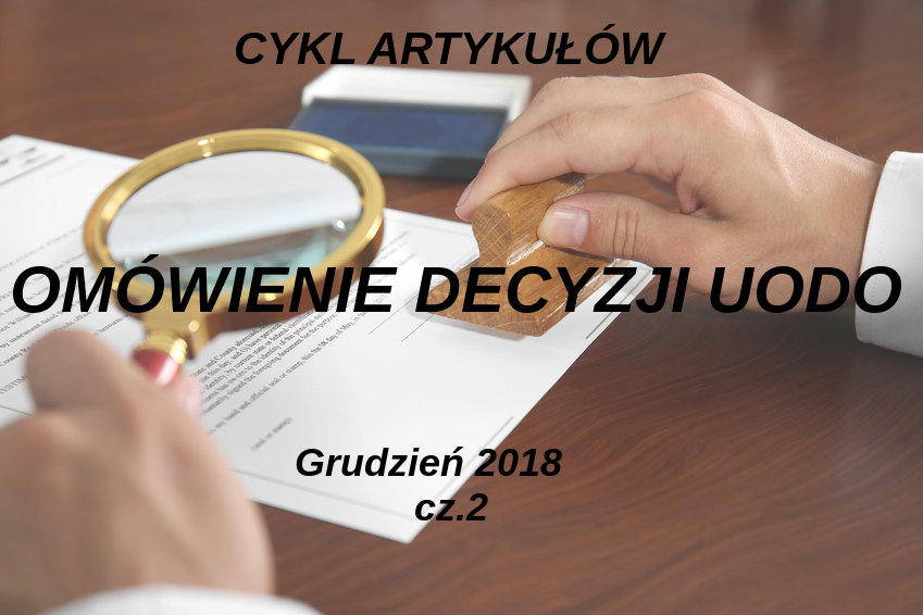 Omówienie decyzji UODO –grudzień 2018 r. – część 2