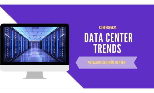 Bezpłatna Konferencja – Data Center Trends Wyzwania centrów danych